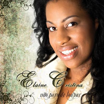 Elaine Cristina - Não Paro de Louvar 2010