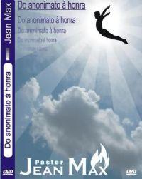 Do Anonimato � Honra - Pastor Jean Max
