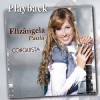 Conquista - Eliz�ngela Paula - Somente Play Back