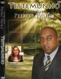 Testemunho - Evangelista Pedro Paulo -  ex-milionário