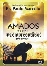 Amados no C�u , Incompreendidos na Terra - Pastor Paulo Marcelo