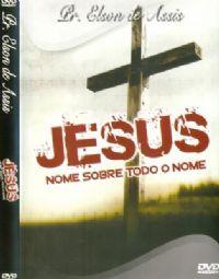 Jesus Nome sobre todo o Nome - Pastor Elson de Assis