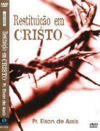 Restituição em Cristo - Pastor Elson de Assis