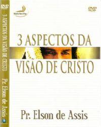 3 Aspectos da Visão de Cristo - Pastor Elson de Assis