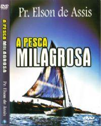 A Pesca Milagrosa - Pastor Elson de Assis