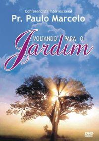 Voltando para o Jardim - Pastor Paulo Marcelo