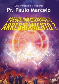 Porque não queremos o Arrebatamento - Pastor Paulo Marcelo GMUH 2009