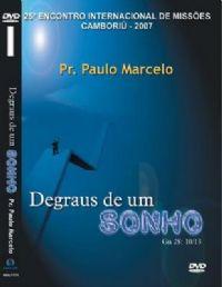 Degraus de um Sonho - Pastor Paulo Marcelo - GMUH 2007