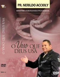 O Vaso que Deus Usa - Pastor Nerildo Accioly