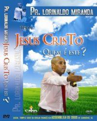 Jesus Cristo Quem é Este ? - Pastor Lorinaldo Miranda  - UMDAC 2009