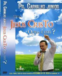 Jesus Cristo Quem é Este ? - Pastor Carvalho Junior - UMDAC 2009