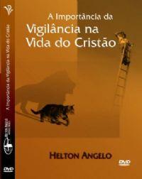 A Import�ncia da Vigil�ncia na Vida do Crist�o - Pr Helton Angelo