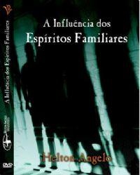 A Influência dos Espíritos Familiares - Pastor Helton Angelo