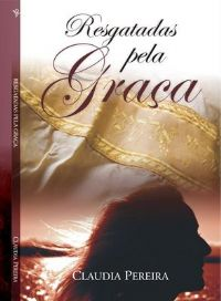 Resgatadas pela Gra�a - Bispa Claudia Pereira
