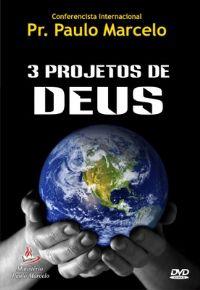 3 Projetos de Deus - Pastor Paulo Marcelo