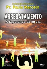 Arrebatamento a Esperança da Igreja - Pastor Paulo Marcelo