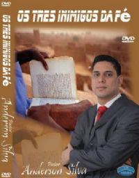 Os três Inimigos da Fé - Pastor Anderson Silva