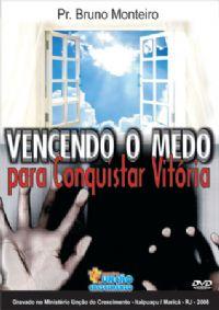 Vencendo o Medo para Conquistar a Vitória - Pastor Bruno Monteiro