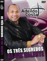 Os 3 Segredos de Um Valente - Pastor Adeildo Costa