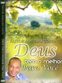 Deus tem o melhor para voc� - Pastor Adeildo Costa