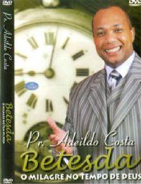 Betesda - O Milagre no Tempo de Deus - Pastor Adeildo Costa