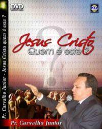 Jesus Cristo - Quem é Este ? Pastor Carvalho Junior