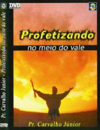 Profetizando no Meio do Vale  - Pastor Carvalho Junior