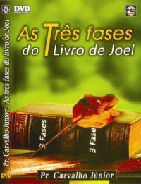 As Tr�s Fases do Livro de Joel - Pastor Carvalho Junior