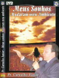 Meus Sonhos Mudaram meu Ambiente - Pastor Carvalho Junior