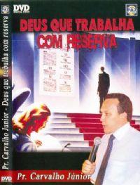 Deus que trabalha com Reserva  - Pastor Carvalho Junior