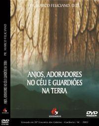 Anjos, Adoradores no Céu e Guardiões na Terra - Pastor Marco Feliciano