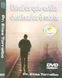 Livrai os que estão destinados a morte - Pr Elias Torralbo