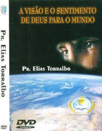A Visão e o sentimente de Deus para o Mundo - Pr Elias Torralbo