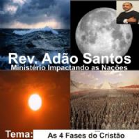 As 4 Fases do Cristão - Pastor Adão Santos