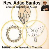 Conhecendo a Trindade - Pastor Adão Santos