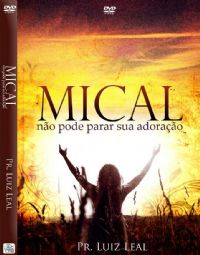 Mical não pode parar a sua Adoração - Pastor Luiz Leal