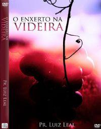 O Enxerto na Videira - Pastor Luiz Leal