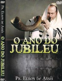 O Ano do Jubileu - Pastor Elson de Assis
