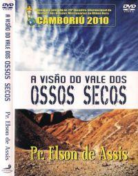 A Visão do Vale dos Ossos Secos - Pr Elson de Assis - GMUH 2010