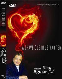 A Chave que Deus não tem - Pastor João Aguiar