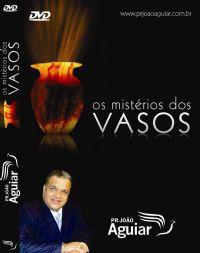 Os mistérios dos Vasos - Pastor João Aguiar
