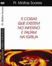 5 Coisas que existem no inferno e falta na Igreja - Pr Matias Soares