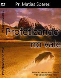 Profetizando no Vale - Pastor Matias Soares