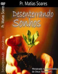 Desenterrando Sonhos - Pastor Matias Soares