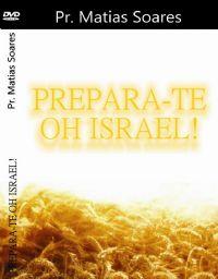 Prepara-te oh Israel ! - Pasrtor Matias Soares