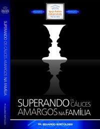 Superando os C�lices amargos na Fam�lia - Pastor Eduardo Bortolossi
