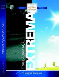 Transformação Extrema - Pastor Eduardo Bortolossi