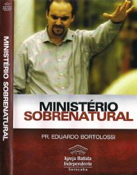 Minist�rio Sobrenatural - Pastor Eduardo Bortolossi