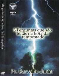 3 Perguntas que são feitas na hora da tempestade - Pr  Carvalho Junior