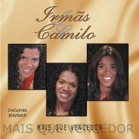 Mais que vencedor - Irmãs Camilo